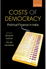 Costs of Democracy: Political Finance in India Kindle Edition