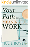 Your Path To Meaningful Work: 3 Steps to Start Living Your Purpose Now