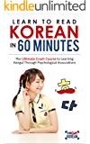 Learn to Read Korean in 60 Minutes: The Ultimate Crash Course to Learning Hangul Through Psychological Associations
