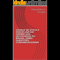 CÓDIGO DE ÉTICA E DISCIPLINA DA ORDEM DOS ADVOGADOS DO BRASIL (1995): QUESTÕES COMUNICACIONAIS