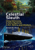 Celestial Sleuth: Using Astronomy to Solve Mysteries in Art, History and Literature (Springer Praxis Books)