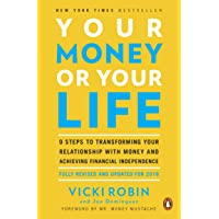 Your Money Or Your Life: 9 Steps to Transforming Your Relationship withMoney and Achieving Financial Independence: Fully Revised and Updated
