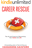 Career Rescue: The Art and Science of Reinventing Your Career and Life (The Art of Living Book 2)