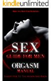 Sex Guide For Men: Orgasm Manual - Shoot Her To The Moon And Back
