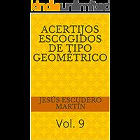 ACERTIJOS ESCOGIDOS DE TIPO GEOMÉTRICO: Vol. 9 (ACERTIJOS DE INGENIO ESCOGIDOS)
