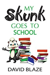 My Skunk Goes To School (a short, hilarious fantasy for kids ages 5-8) Kindle Edition