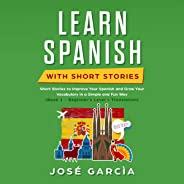 Learn Spanish with Short Stories: Short Stories to Improve Your Spanish and Grow Your Vocabulary in a Simple and Fun Way (Bo