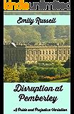 Disruption at Pemberley: A Pride and Prejudice Variation