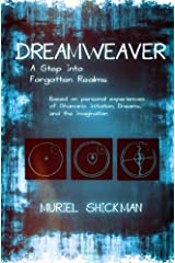 Dreamweaver: A Step Into Forgotten Realms: Based on personal experiences of Shamanic Initiation, Dreams and The Imagination Kindle Edition