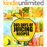 365 Days of Juicing Recipes: A Juicing Cookbook with Over 365 Juice Recipes Book for Beginners, Cleanse Detox Weight Loss and Healthy Lifestyle