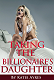 Taking the Billionaire's Daughter Pt. 1 (Older Man Younger Woman Erotica)