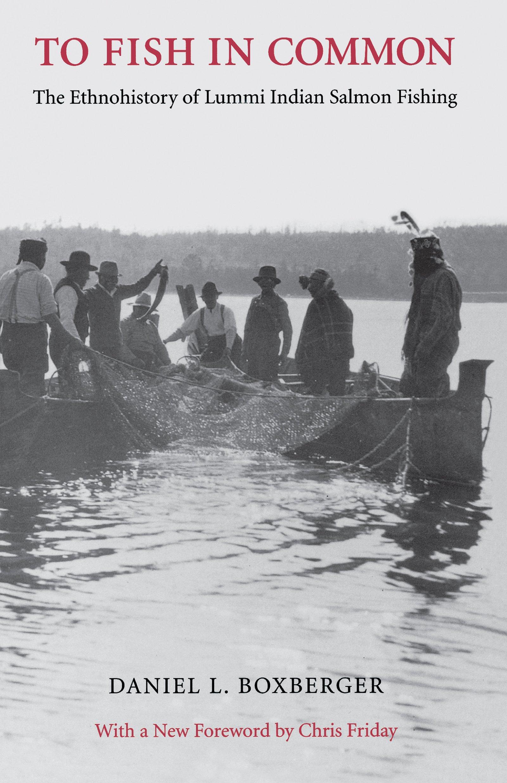 To Fish in Common: The Ethnohistory of Lummi Indian Salmon Fishing (Columbia Northwest Classics) PDF