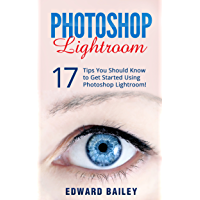 The Adobe Photoshop Lightroom: 17 Tips You Should Know to Get Started Using Photoshop Lightroom (For Digital… book cover