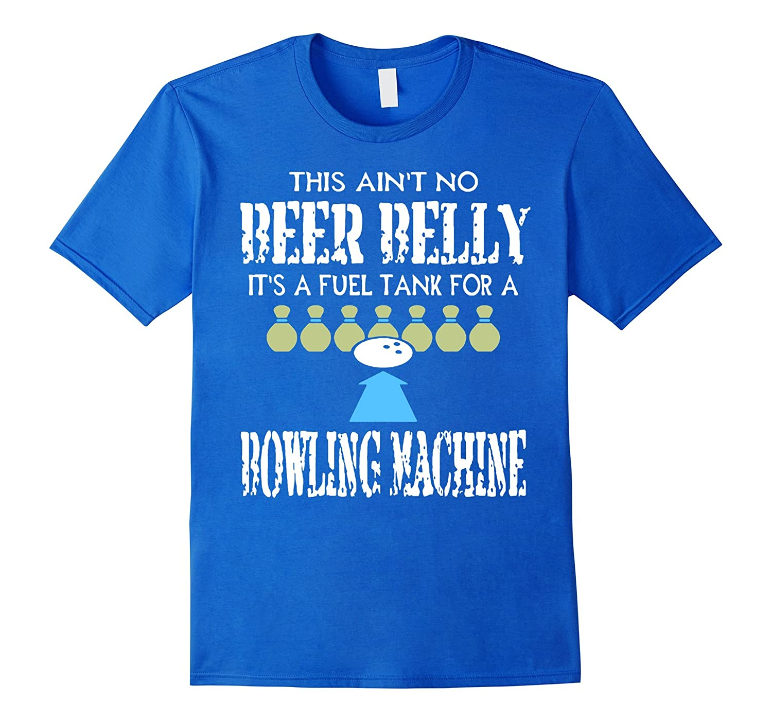 910efbad This Aint No Beer Belly amp Funny Bowling Machine Gift Tshirt-RT ...