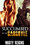 SHIFTER ROMANCE: Succumbed By The Gargoyle: (Paranormal Romance Shifters Short Stories) (Gothic, Shifters, Paranormal…