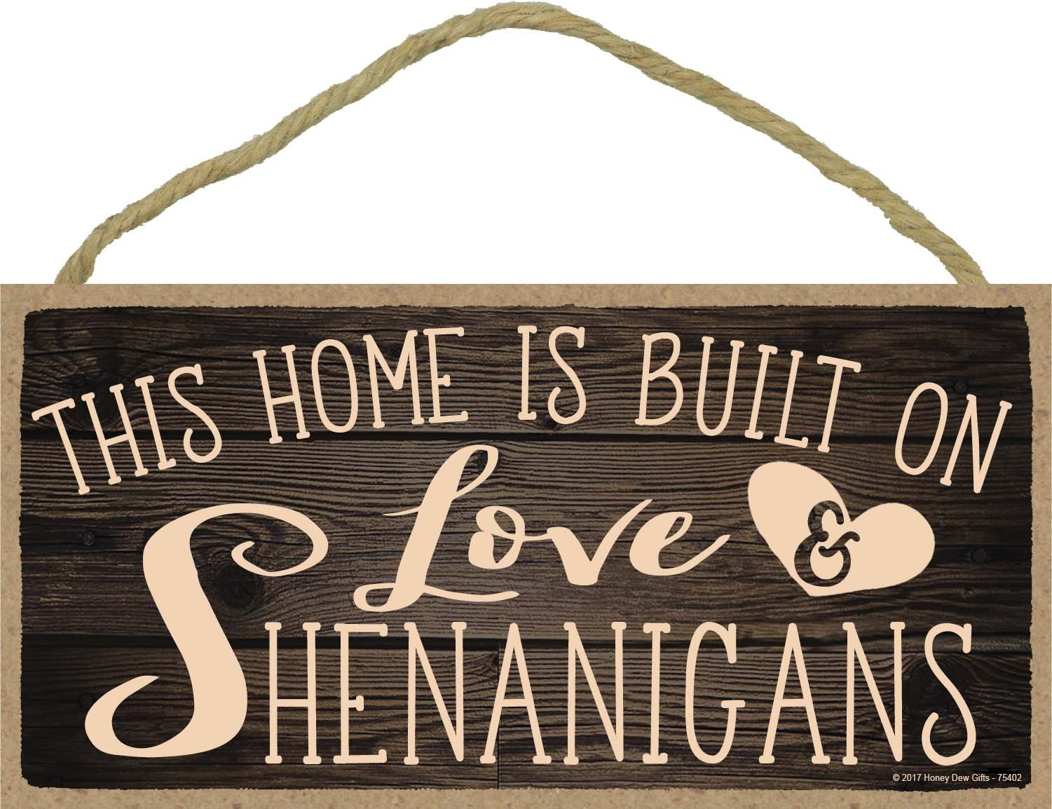 Honey Dew Gifts Wall Hanging Decorative Wood Sign - This Home is Built on Love and Shenanigans 5x10 Hang on The Wall Home Decor by Honey Dew Gifts