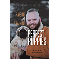 Raising and Training Perfect Puppies: The Missing Secret to Success (English Edition)