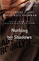 Nothing But Shadows (Tales From The Shadowhunter