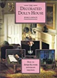The Decorated Dolls House: How to Design & Create Miniature Interiors