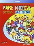 Fare musica al nido. Percorsi teorico-pratici di educazione musicale per bambini da 20 a 36 mesi. Con CD Audio