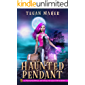 The Haunted Pendant: A Paranormal Artifacts Cozy Mystery (Paranormal Artifacts Cozy Mysteries Book 1)