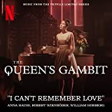 I Can't Remember Love (Music from the Netflix Limited Series The Queen's Gambit)