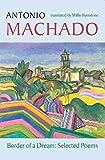 Border of a Dream: Selected Poems of Antonio Machado (Spanish and English Edition)