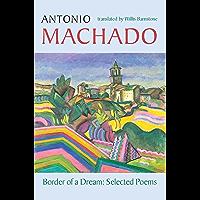 Border of a Dream: Selected Poems of Antonio Machado (Spanish Edition)