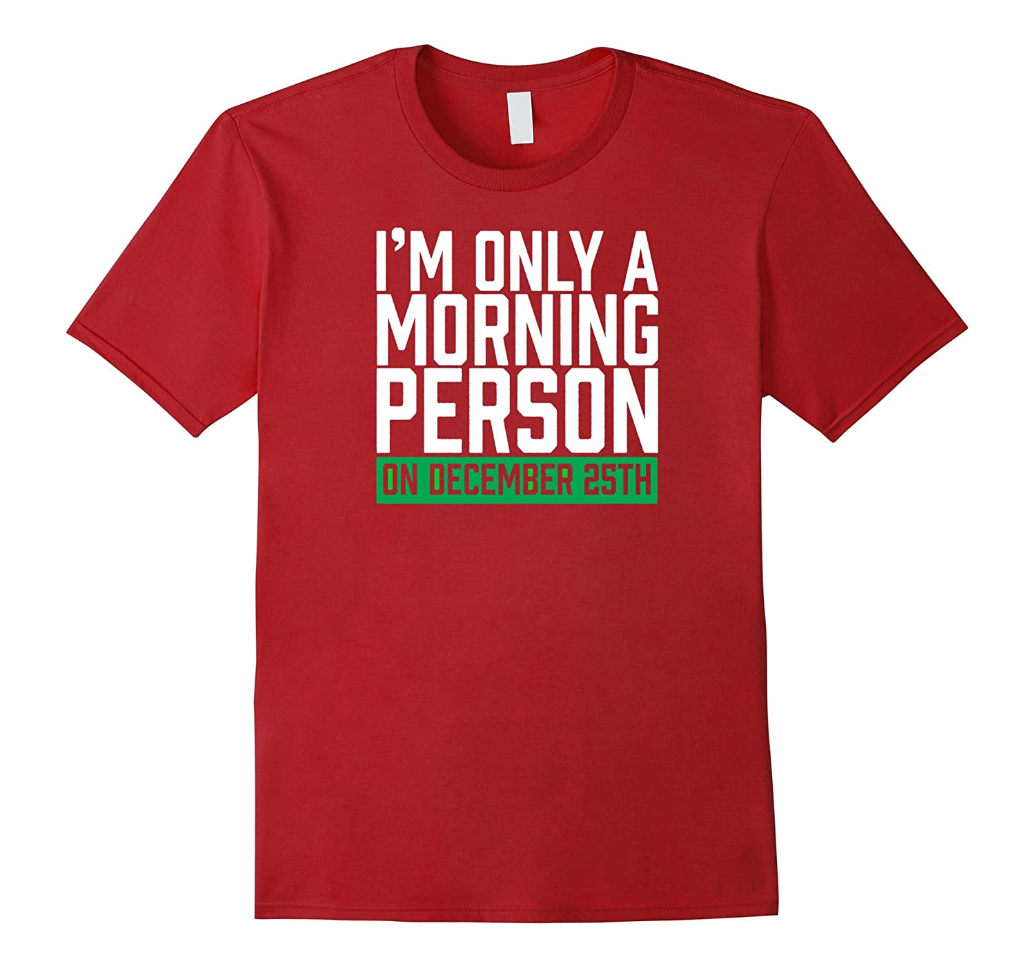 Christmas Tshirt I'm Only A Morning Person On Dec 25 Funny-CL