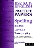 KS2 SATs English Practice Papers: Spelling (for 2015) Level 6: Tests 1, 2, 3 & 4 (Year 6) (SATs Essentials Series Book 7)