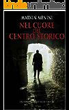 NEL CUORE DEL CENTRO STORICO: Un'indagine di Matteo De Foresta (Italian Edition)