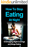 How To Stop Eating At Night: Overcoming Night Cravings And Binge Eating (emotional eating, recovery, food addictions, food help)