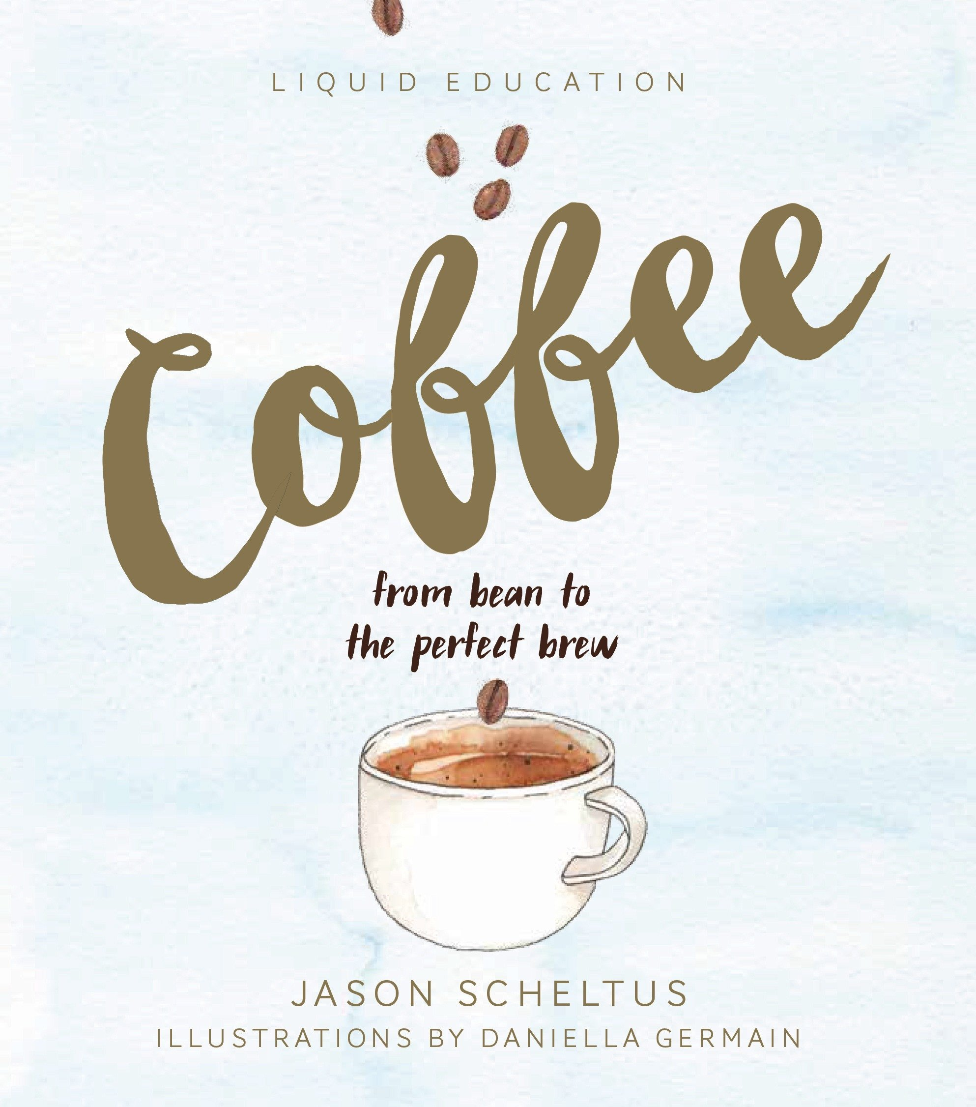 Download Liquid Education: Coffee: From Bean to The Perfect Brew pdf