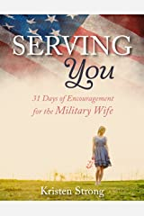 Serving You: 31 Days of Encouragement for the Military Wife Kindle Edition