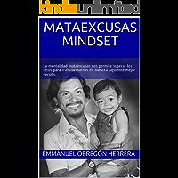 Mataexcusas Mindset: La mentalidad mataexcusas nos permite superar los retos para transformarnos en nuestra siguiente…