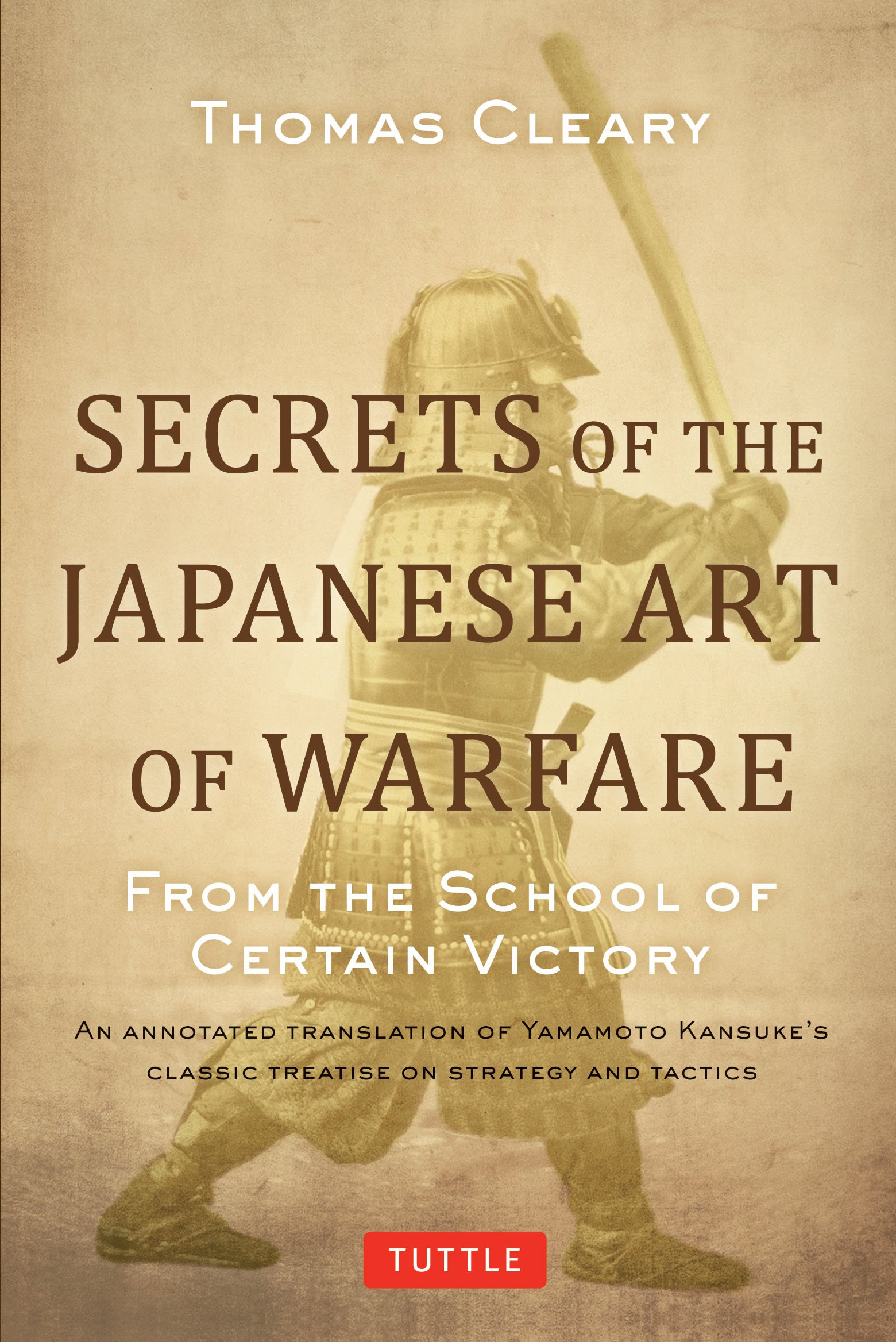 Read Online Secrets of the Japanese Art of Warfare: From the School of Certain Victory pdf