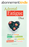 Adrenal Fatigue Diet: Reset your Energy, Balance your Hormones and Boost your Serotonin, Dopamine and Oxytocin (English Edition)