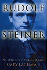 Rudolf Steiner: An Introduction to His Life and Work Kindle Edition