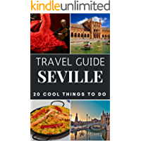 Seville 2018 : 20 Cool Things to do during your Trip to Seville: Top 20 Local Places You Can't Miss! (Travel Guide Seville - Spain )