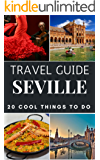 Seville 2019 : 20 Cool Things to do during your Trip to Seville: Top 20 Local Places You Can't Miss! (Travel Guide Seville - Spain )