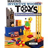Making Inventive Wooden Toys: 33 Wild & Wacky Projects Ideal for STEAM Education (Fox Chapel Publishing) Toys Kids & Parents