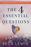 The Four Essential Questions: Choosing Spiritually Healthy Habits (The Shift Series Book 2)
