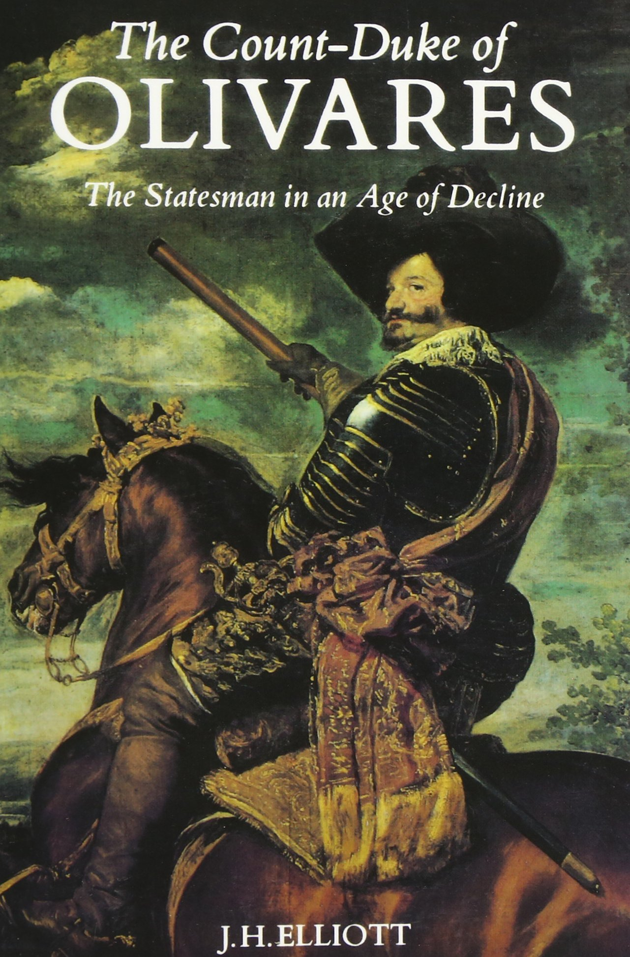 Count-Duke of Olivares: The Statesman in an Age of Decline Revised ...