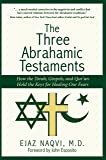 The Three Abrahamic Testaments: How the Torah, Gospels, and Qur'an Hold the Keys for Healing Our Fears (Islamic Encounter Series)
