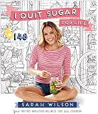 I Quit Sugar for Life: Your fad-free wholefood wellness code and cookbook by Sarah Wilson (8-May-2014) Paperback