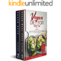 Vegan Diet for Weight Loss: 2 Books in 1: Vegan Meal Prep & Vegan Keto. 100% Plant-Based Low Carb Recipes Cookbook to…