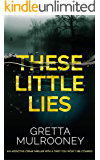THESE LITTLE LIES An addictive crime thriller with a twist you won't see coming