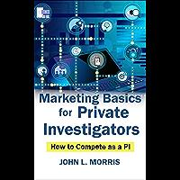 Marketing Basics for Private Investigators: How to Compete as a PI (How to be a Private Investigator Book 2)