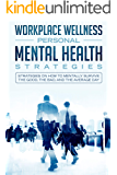 Workplace Wellness Personal Mental Health Strategies: Strategies on how to Mentally Survive the Good, the Bad, and the Average Day