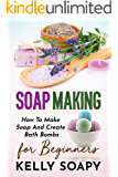 Soap Making: How To Make Soap And Create Bath Bombs For Beginners